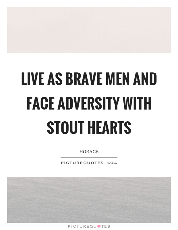 Live as brave men and face adversity with stout hearts Picture Quote #1