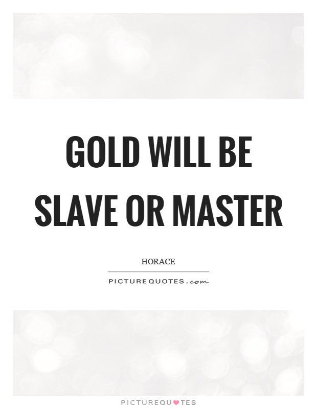 Gold will be slave or master Picture Quote #1
