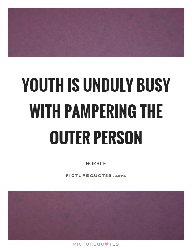 Youth is unduly busy with pampering the outer person Picture Quote #1