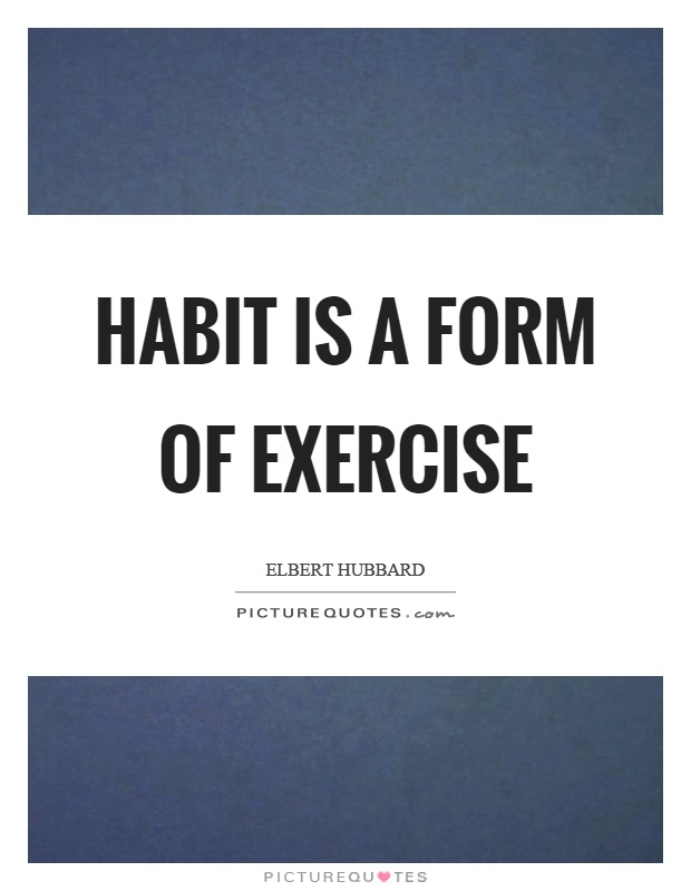 Habit is a form of exercise Picture Quote #1