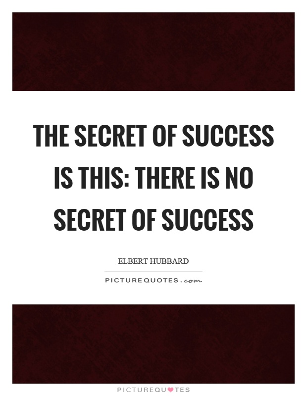 The secret of success is this: there is no secret of success Picture Quote #1