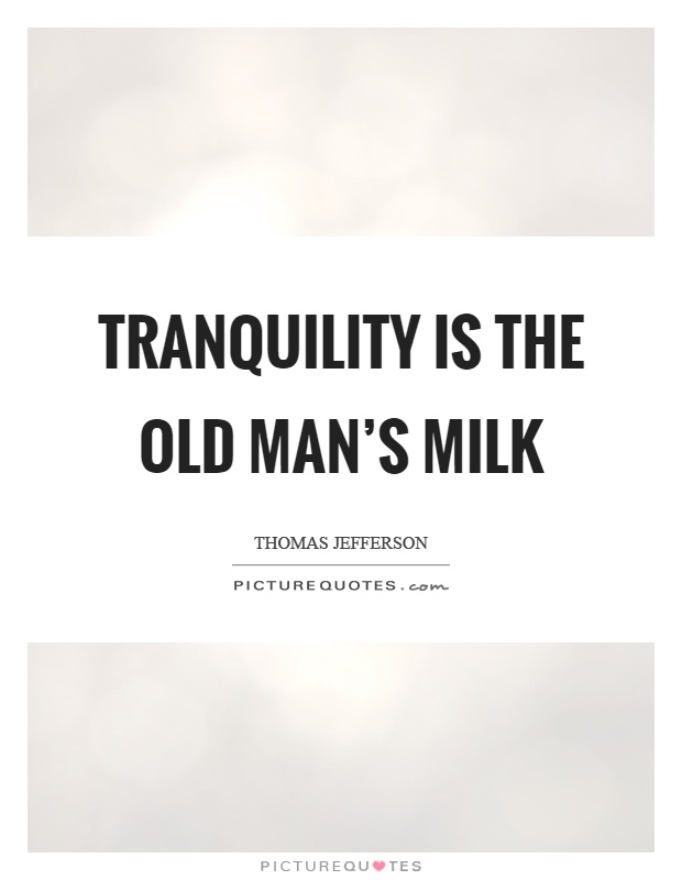 Tranquility is the old man's milk Picture Quote #1