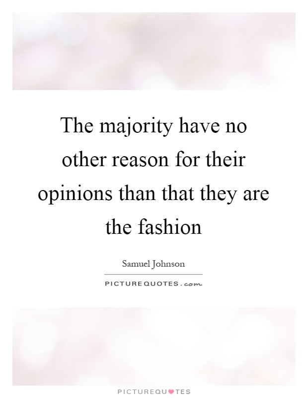The majority have no other reason for their opinions than that they are the fashion Picture Quote #1
