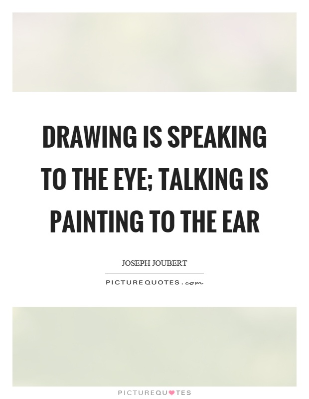 Drawing is speaking to the eye; talking is painting to the ear Picture Quote #1
