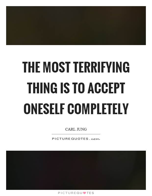 The most terrifying thing is to accept oneself completely Picture Quote #1