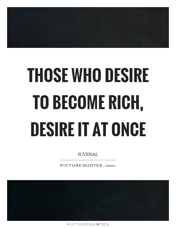 Those who desire to become rich, desire it at once Picture Quote #1