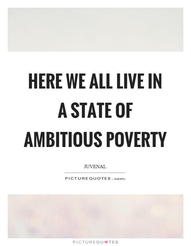 Here we all live in a state of ambitious poverty Picture Quote #1