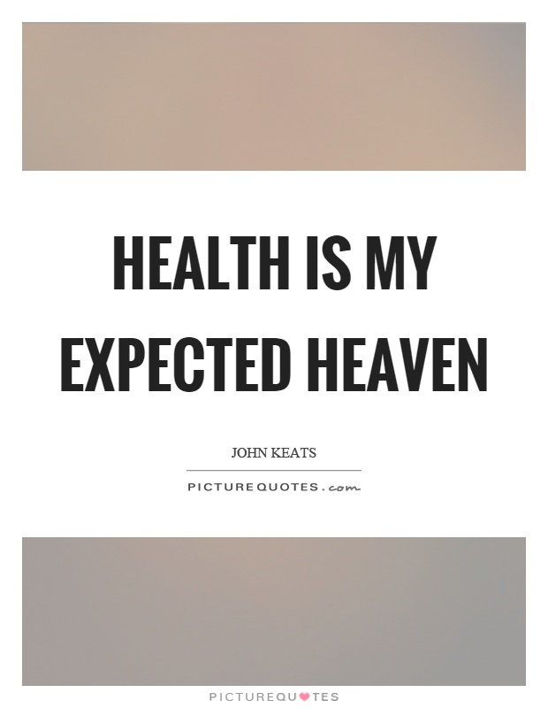 Health is my expected heaven Picture Quote #1