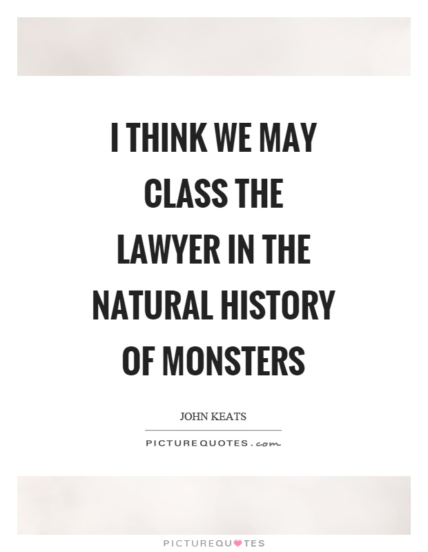I think we may class the lawyer in the natural history of monsters Picture Quote #1