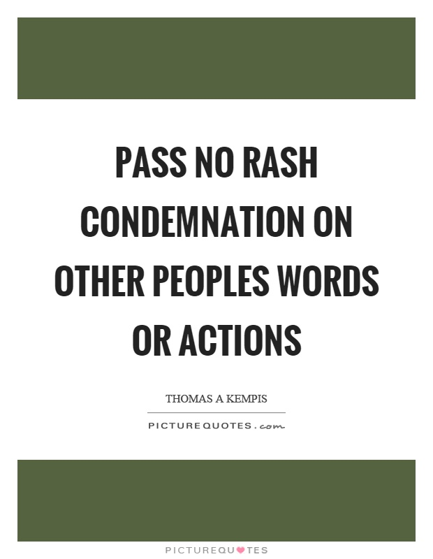 Pass no rash condemnation on other peoples words or actions Picture Quote #1
