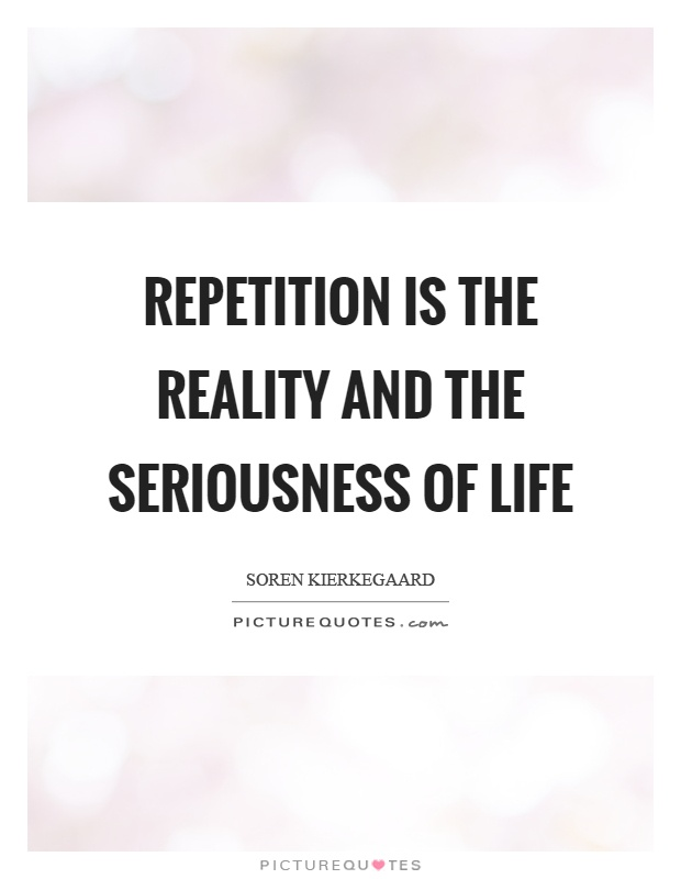 Repetition is the reality and the seriousness of life Picture Quote #1