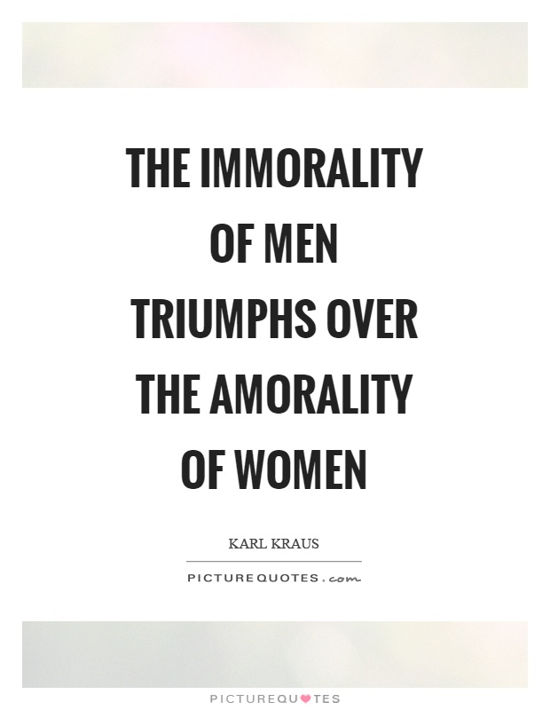 The immorality of men triumphs over the amorality of women Picture Quote #1