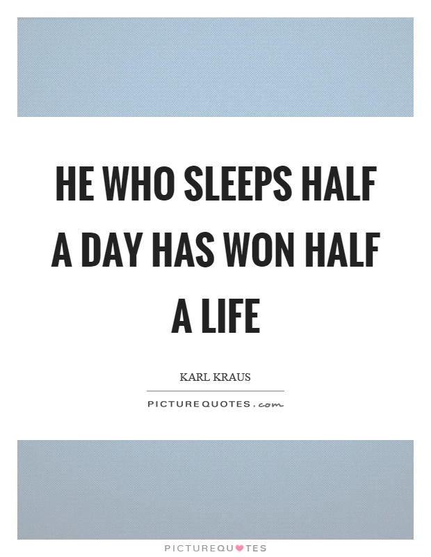 He who sleeps half a day has won half a life Picture Quote #1