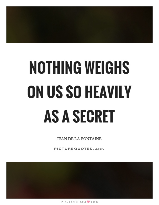 Nothing weighs on us so heavily as a secret Picture Quote #1