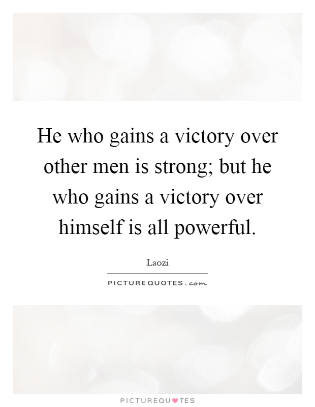 He who gains a victory over other men is strong; but he who gains a victory over himself is all powerful Picture Quote #1