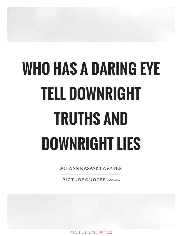 Who has a daring eye tell downright truths and downright lies Picture Quote #1