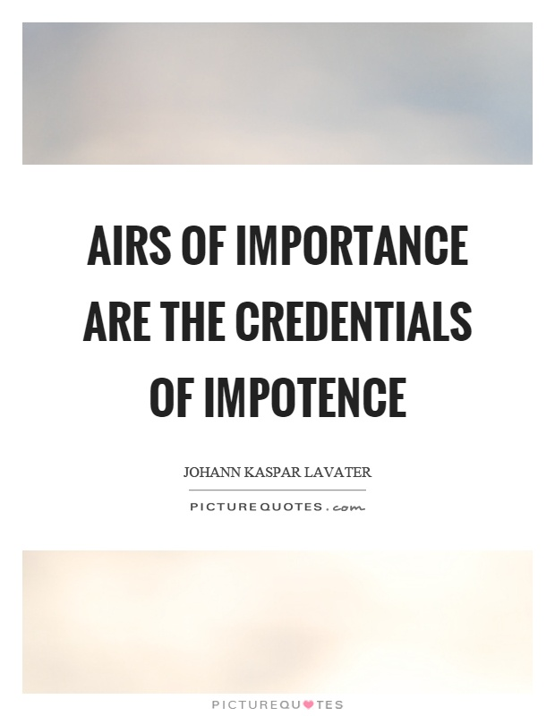 Airs of importance are the credentials of impotence Picture Quote #1
