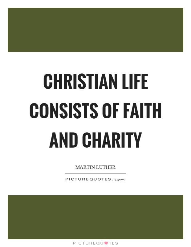 Christian life consists of faith and charity Picture Quote #1