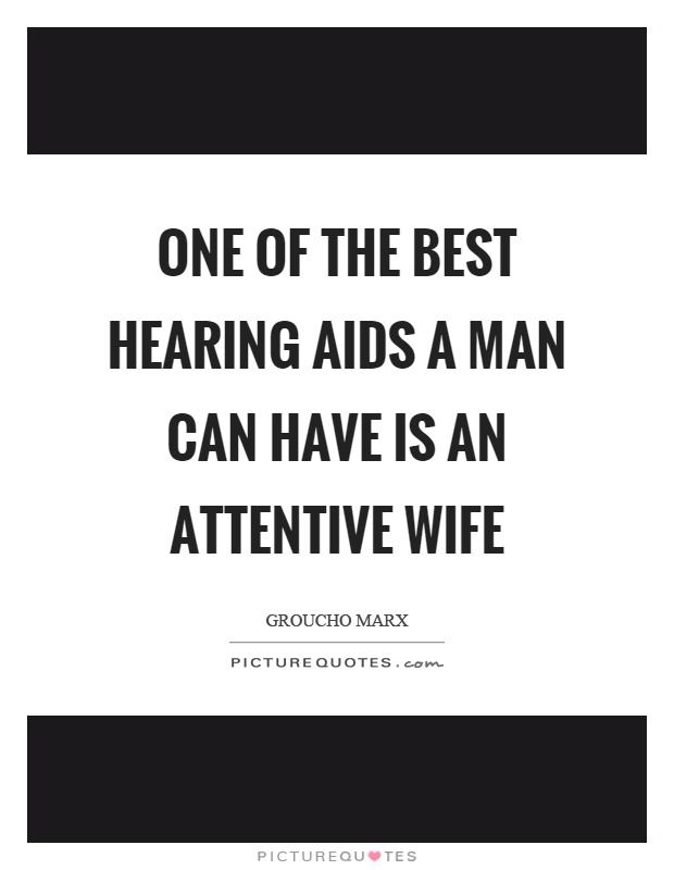 One of the best hearing aids a man can have is an attentive wife Picture Quote #1
