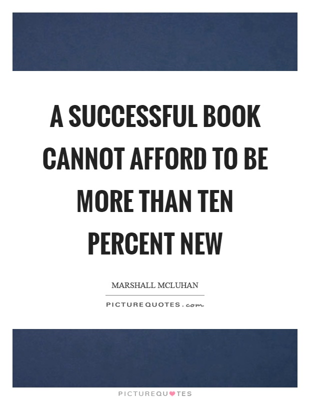 A successful book cannot afford to be more than ten percent new Picture Quote #1