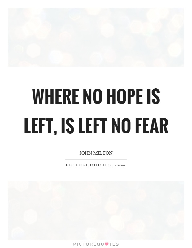 Where no hope is left, is left no fear Picture Quote #1