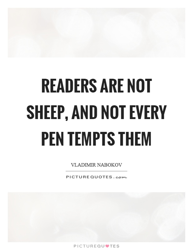 Readers are not sheep, and not every pen tempts them Picture Quote #1