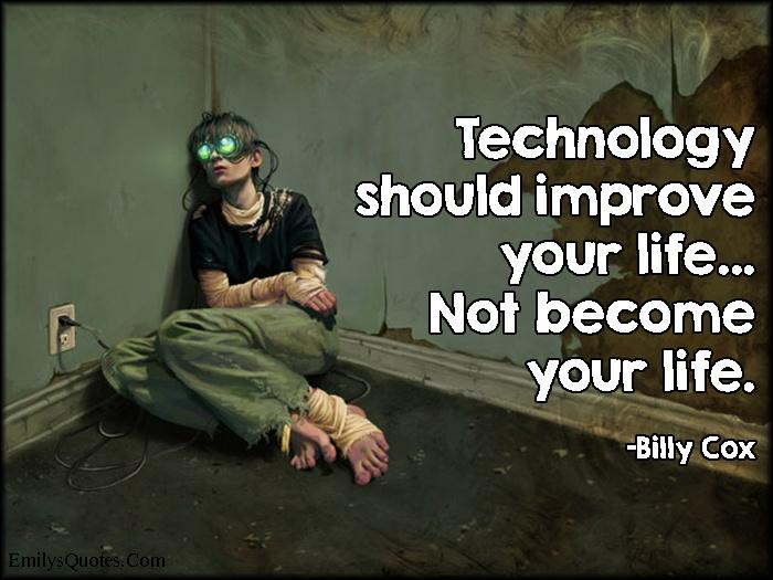 Technology should improve your life... not become your life Picture Quote #1