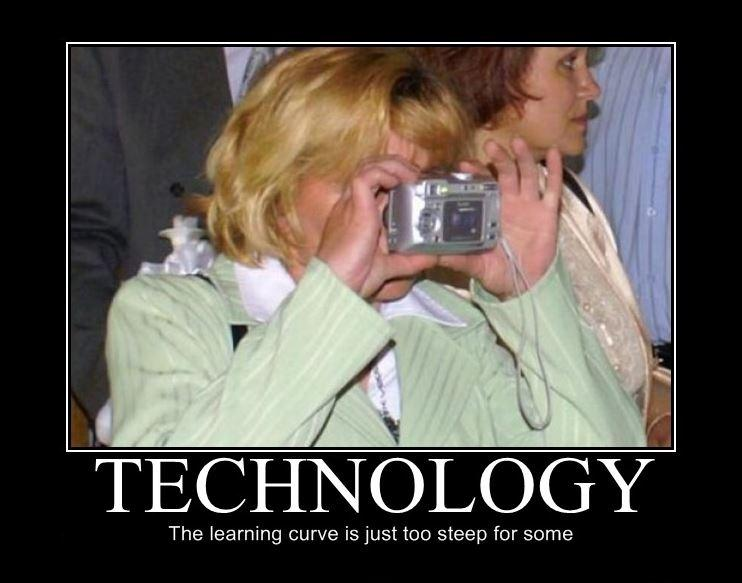 Technology. The learning curve is just too steep for some Picture Quote #1
