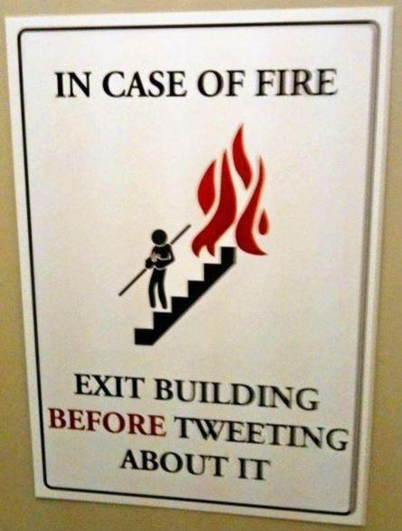In case of fire exit the building before tweeting about it Picture Quote #1