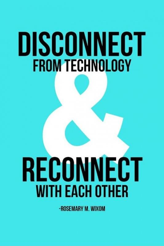 Disconnect from technology and reconnect with each other Picture Quote #1