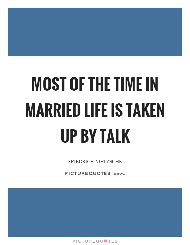 Most of the time in married life is taken up by talk Picture Quote #1