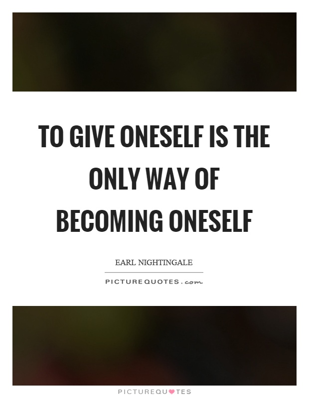 To give oneself is the only way of becoming oneself Picture Quote #1