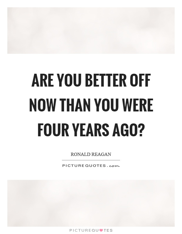 Are you better off now than you were four years ago? Picture Quote #1