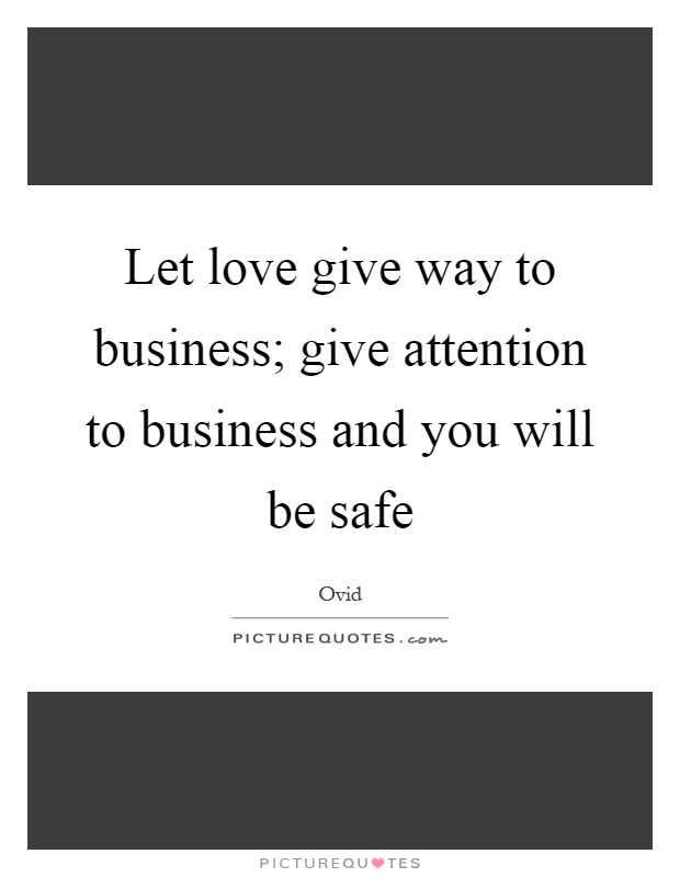 Let love give way to business; give attention to business and you will be safe Picture Quote #1