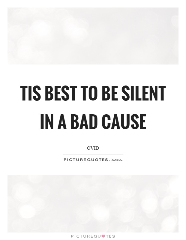 Tis best to be silent in a bad cause Picture Quote #1