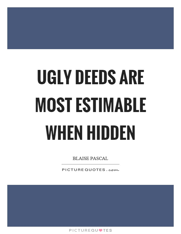 Ugly deeds are most estimable when hidden Picture Quote #1