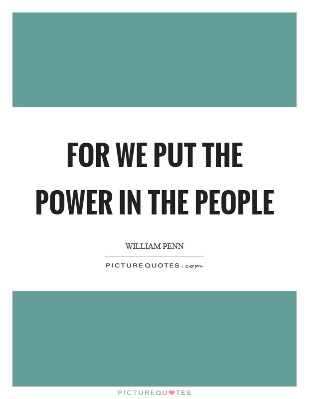 For we put the power in the people Picture Quote #1