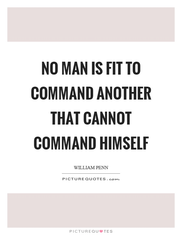 No man is fit to command another that cannot command himself Picture Quote #1