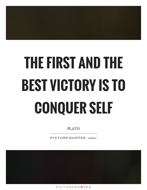 The first and the best victory is to conquer self Picture Quote #1