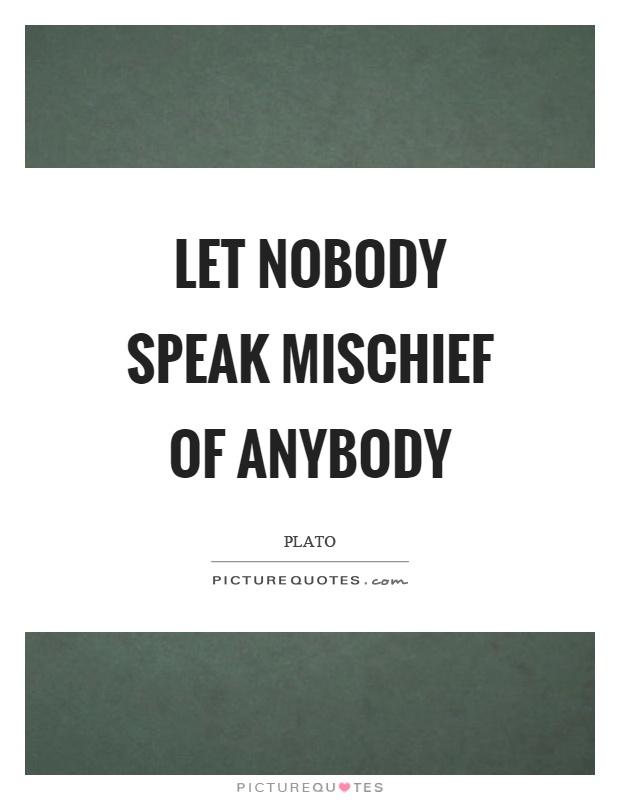 Let nobody speak mischief of anybody Picture Quote #1
