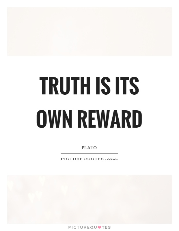 Truth is its own reward Picture Quote #1