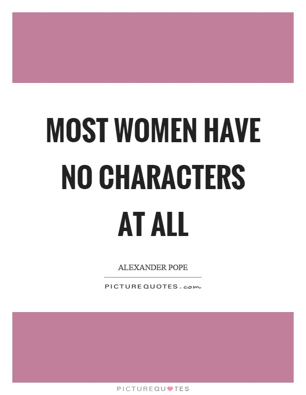 Most women have no characters at all Picture Quote #1