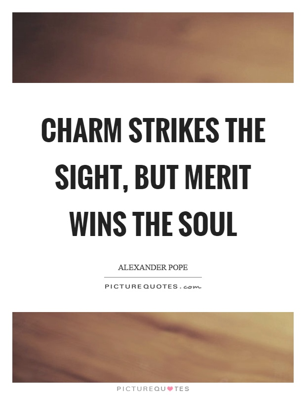 Charm strikes the sight, but merit wins the soul Picture Quote #1