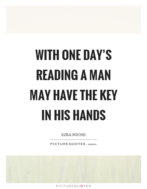 With one day's reading a man may have the key in his hands Picture Quote #1