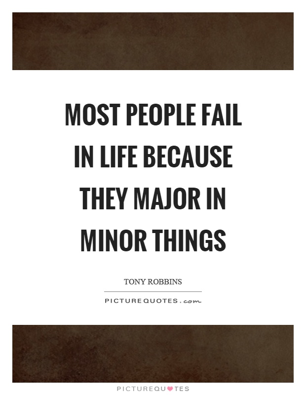 Most people fail in life because they major in minor things Picture Quote #1