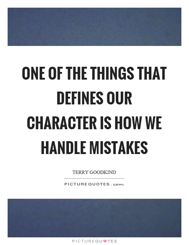 One of the things that defines our character is how we handle mistakes Picture Quote #1