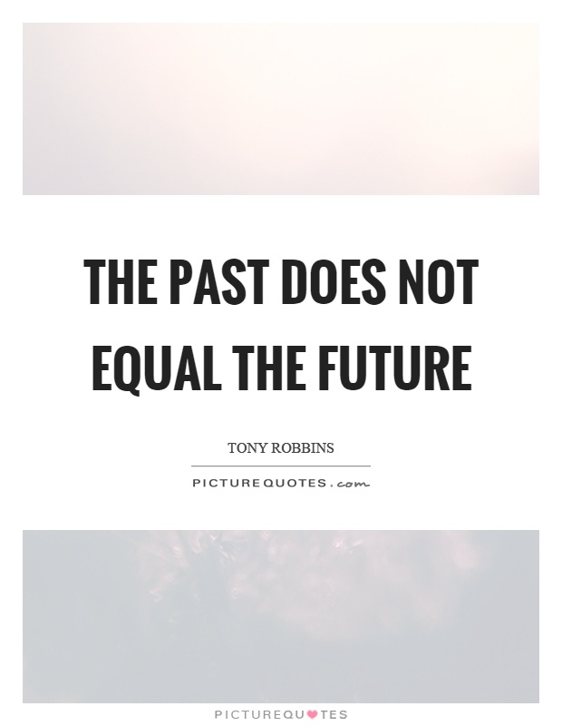 The past does not equal the future Picture Quote #1