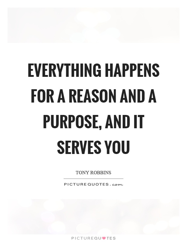 Everything happens for a reason and a purpose, and it serves you Picture Quote #1