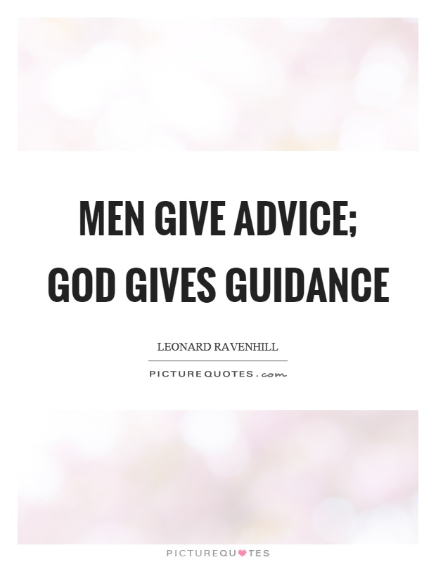 Men give advice; God gives guidance Picture Quote #1