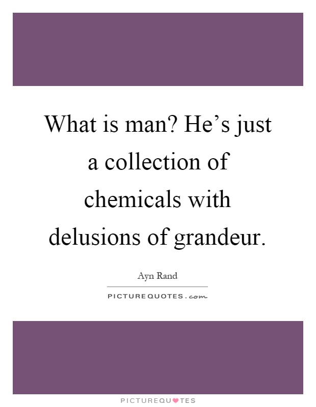 What is man? He's just a collection of chemicals with delusions of grandeur Picture Quote #1